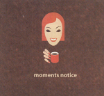 Moments Notice: (cover) Moments Notice (150x150)